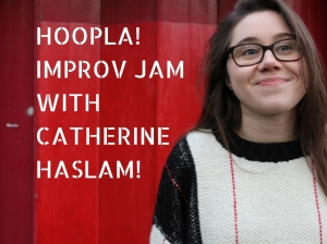 IMPROV JAM WITH CATHERINE HASLAM!