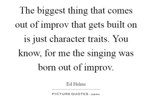the-biggest-thing-that-comes-out-of-improv-that-gets-built-on-is-just-character-traits-you-know-for-quote-1